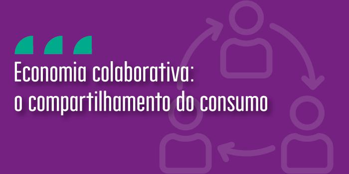 Economia colaborativa: o compartilhamento do consumo