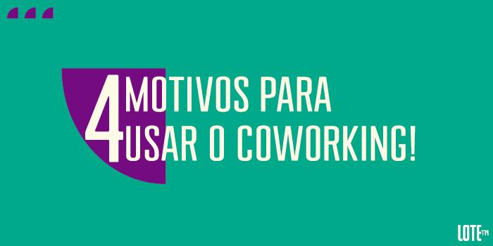 4 motivos para usar o coworking
